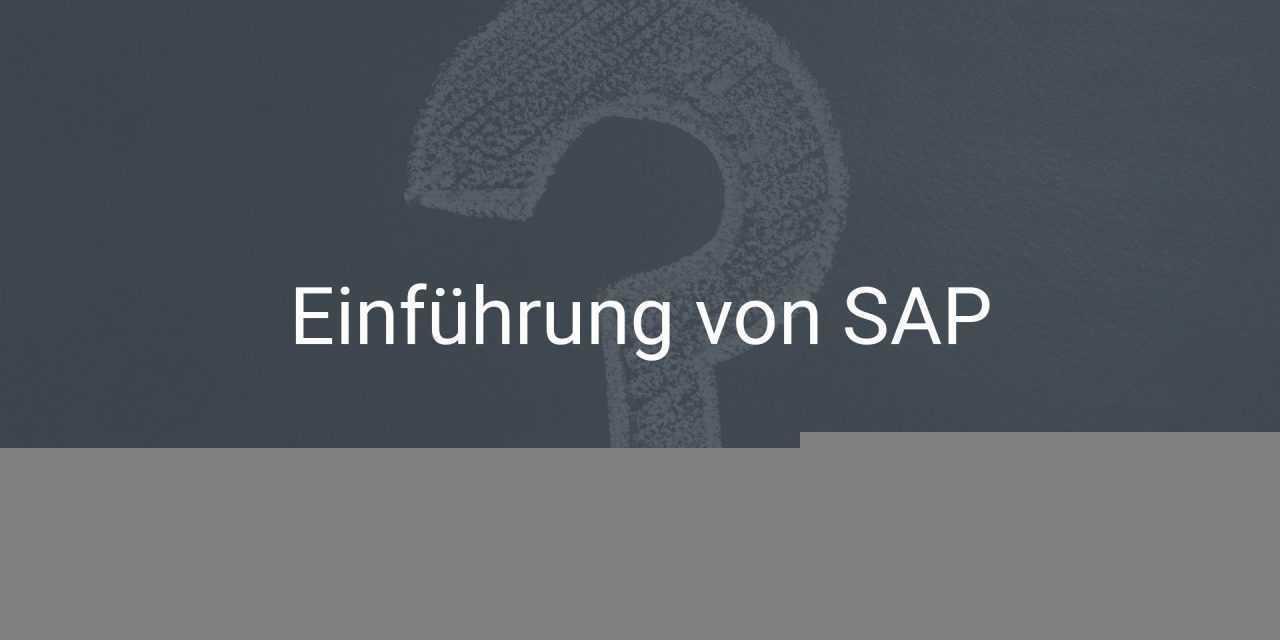 10 Tipps für die erfolgreiche Einführung von SAP ERP oder SAP S/4HANA