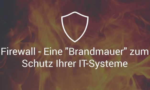 """Firewall – Eine """"Brandmauer"""" zum Schutz Ihrer IT-Systeme"""