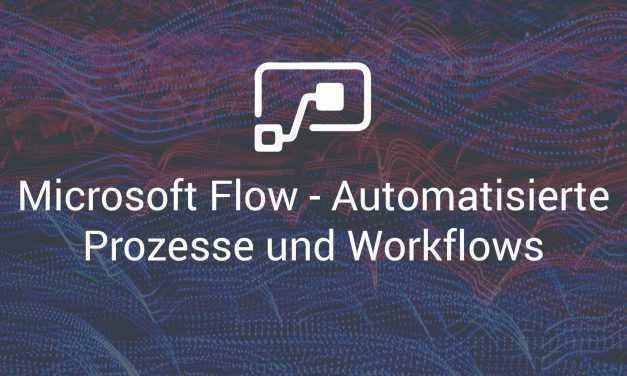 Microsoft Flow – Automatisierte Prozesse und Workflows
