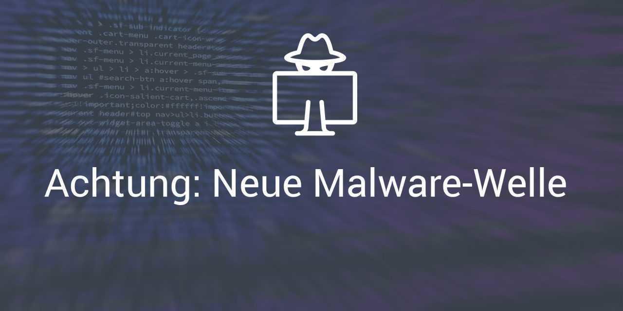 Neue Malware-Welle: Schützen Sie sich wirksam gegen Viren, Trojaner & Co.