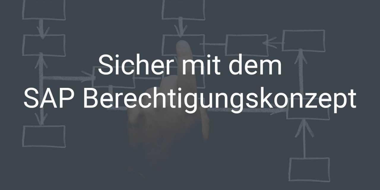 Sicher. Strukturiert. Sauber. – SAP Berechtigungskonzept