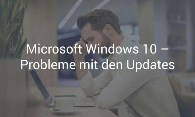 Microsoft Windows 10 – Immer wieder Probleme mit den Updates