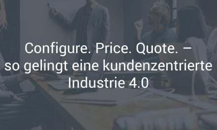 Wie Ihnen dank CPQ-Software eine kundenzentrierte Industrie 4.0 gelingt