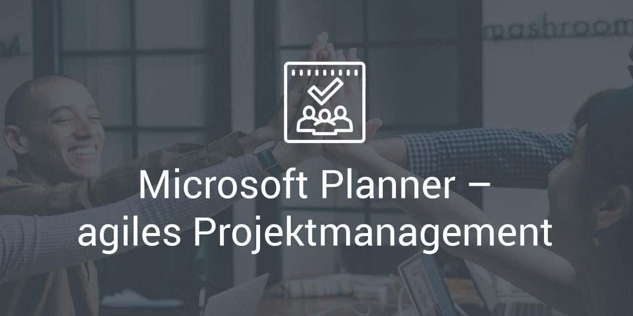 Microsoft Planner – agiles Projektmanagement im Team