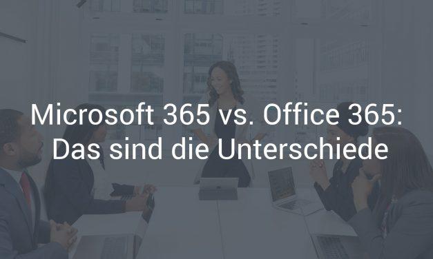 Microsoft 365 vs. Office 365: Das sind die Unterschiede