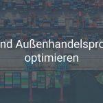 Zoll- und Außenhandelsmanagement in SAP optimieren und automatisieren