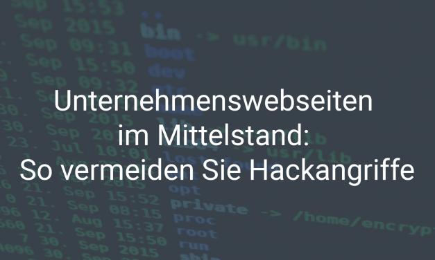 Unternehmenswebseiten im Mittelstand: So vermeiden Sie Hackangriffe