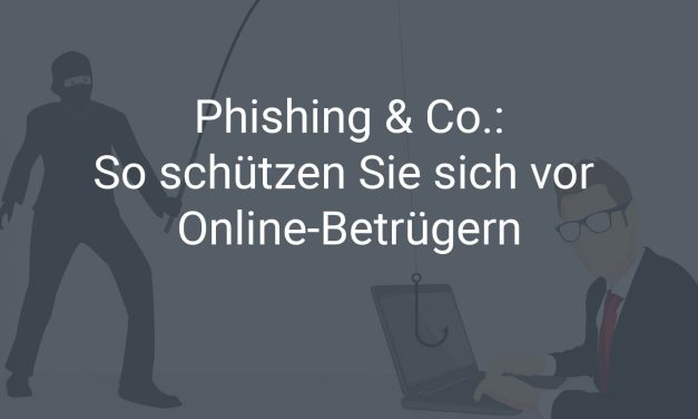 Phishing & Co. –  darum sollten Unternehmen in Punkto Sicherheit umdenken