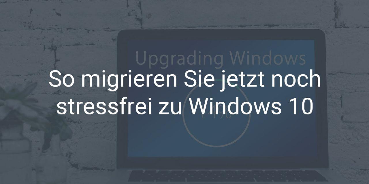 So migrieren Sie jetzt noch stressfrei zu Windows 10
