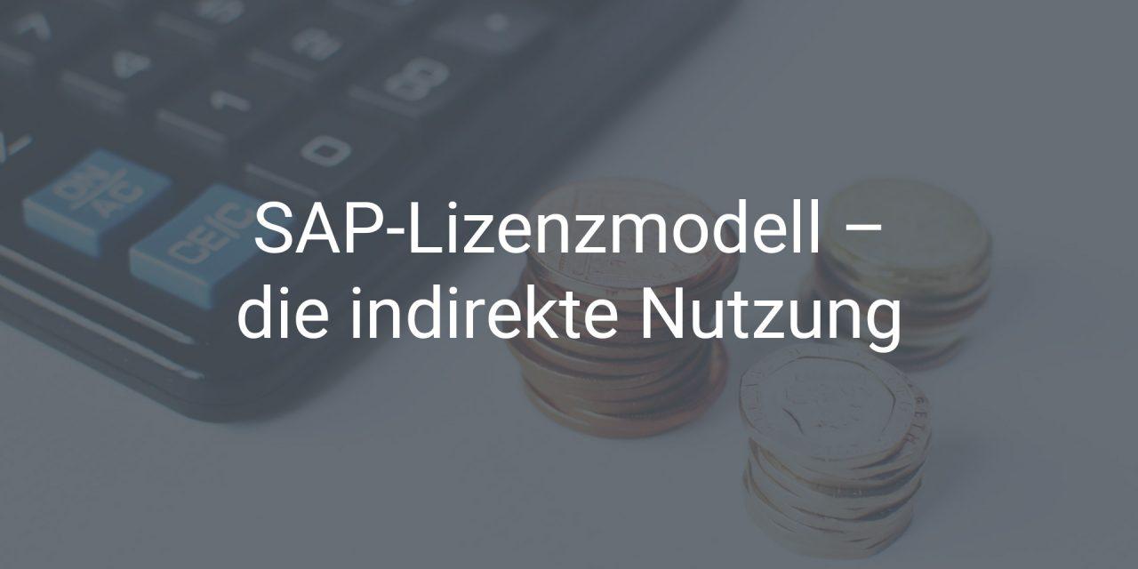 Neues SAP-Lizenzmodell für die indirekte Nutzung