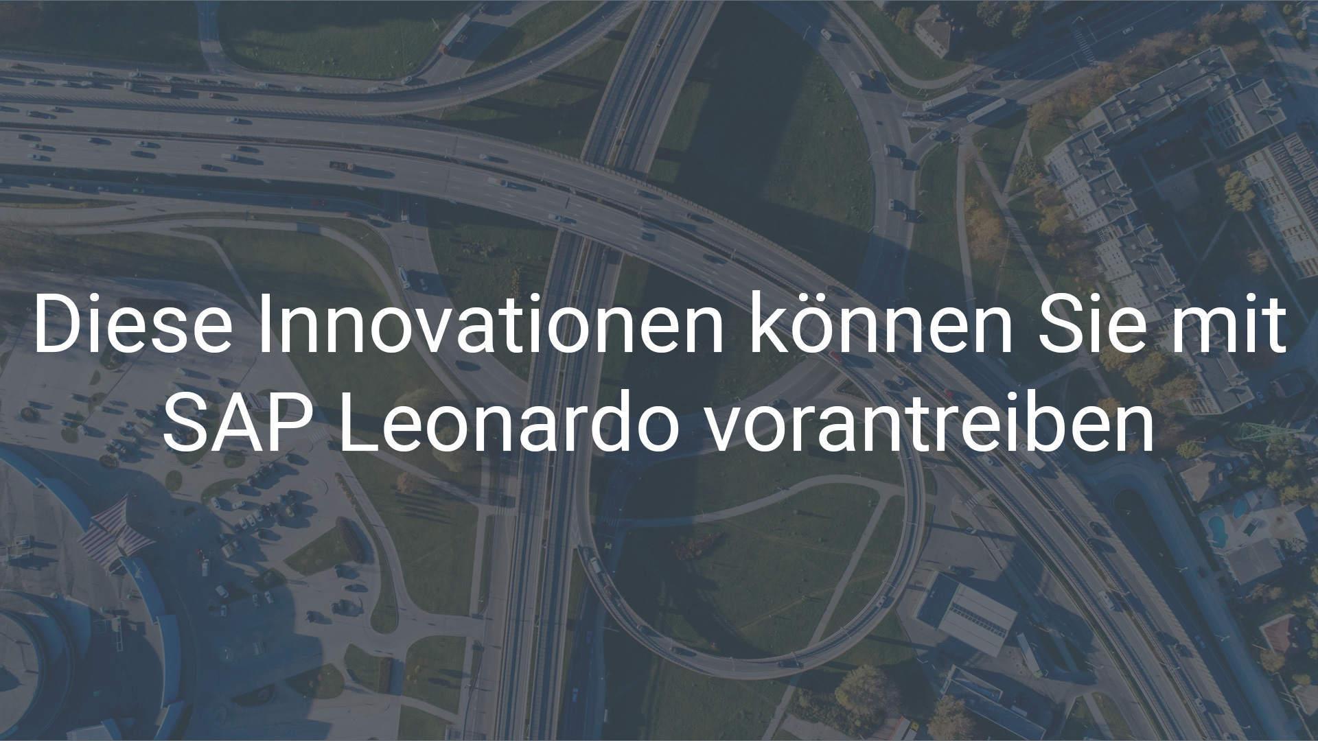 Diese Innovationen können Sie mit SAP Leonardo vorantreiben