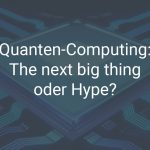 Ist Quanten-Computing the next big thing oder Hype?