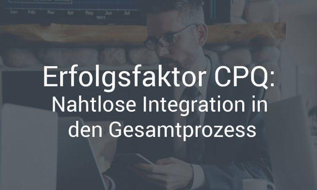 Erfolgsfaktor CPQ: Nahtlose Integration in den Gesamtprozess
