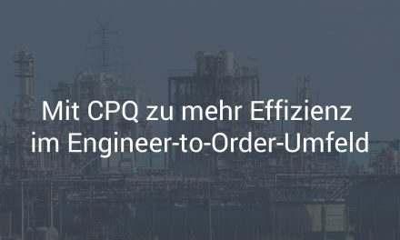 Mit CPQ zu mehr Effizienz im Engineer-to-Order-Umfeld
