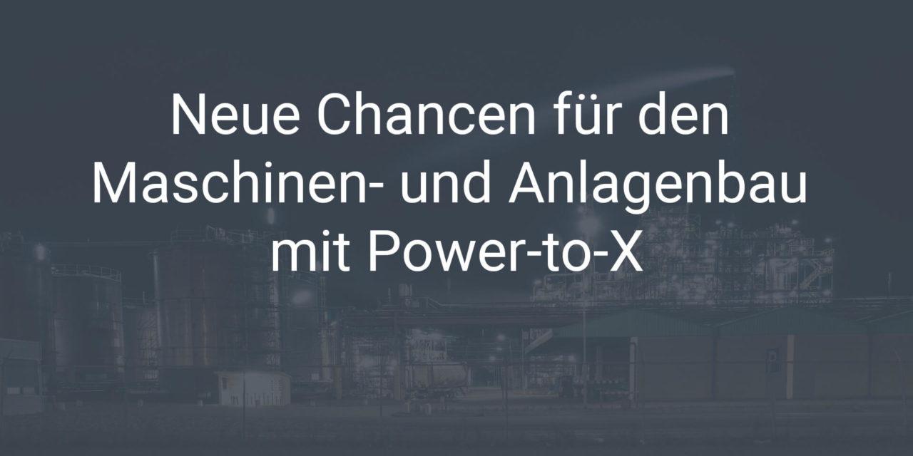 Neue Chancen für den Maschinen- und Anlagenbau mit Power-to-X