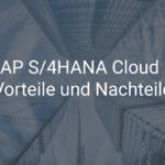 Vor- und Nachteile der SAP S/4HANA Cloud