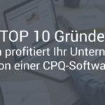 TOP 10 Gründe: Darum profitiert Ihr Unternehmen von einer CPQ-Software