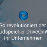 So revolutioniert der Cloudspeicher DriveOnWeb Ihr Unternehmen
