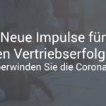 Neue Impulse für den Vertriebserfolg – so überwinden Sie die Corona-Krise