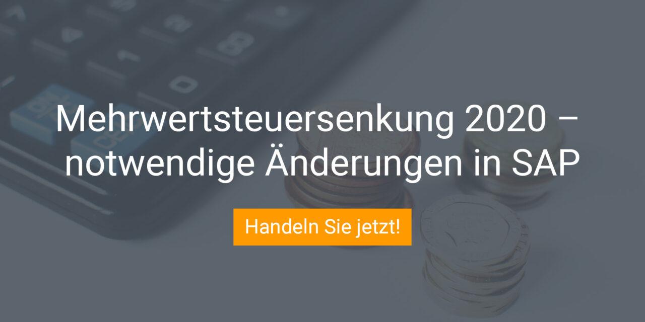 Angekündigte Mehrwertsteuersenkung – Änderungen in SAP notwendig