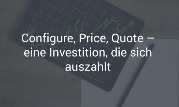 Configure, Price, Quote – eine Investition, die sich auszahlt