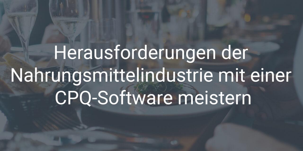 Herausforderungen der Nahrungsmittelindustrie mit einer CPQ-Software meistern