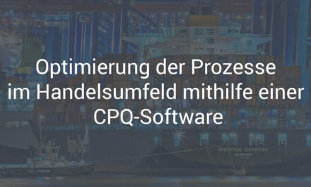 Optimierung der Prozesse im Handelsumfeld mithilfe einer CPQ-Software