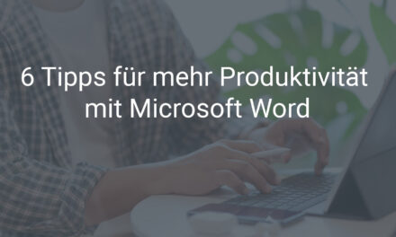 6 Tipps für mehr Produktivität mit Microsoft Word