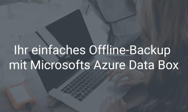 Ihr einfaches Backup mit Microsofts Azure Data Box