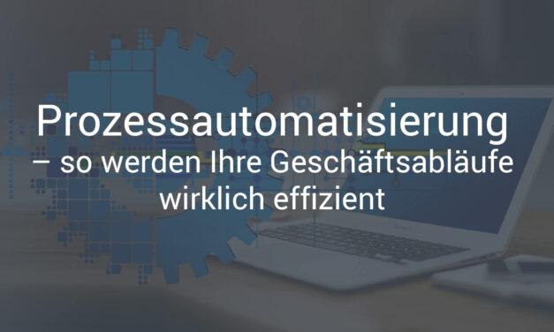 Prozessautomatisierung – so werden Ihre Geschäftsabläufe wirklich effizient