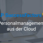 SAP SuccessFactors – Personalmanagement aus der Cloud