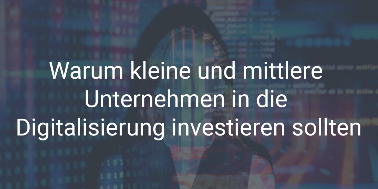 Warum kleine und mittlere Unternehmen in die Digitalisierung investieren sollten
