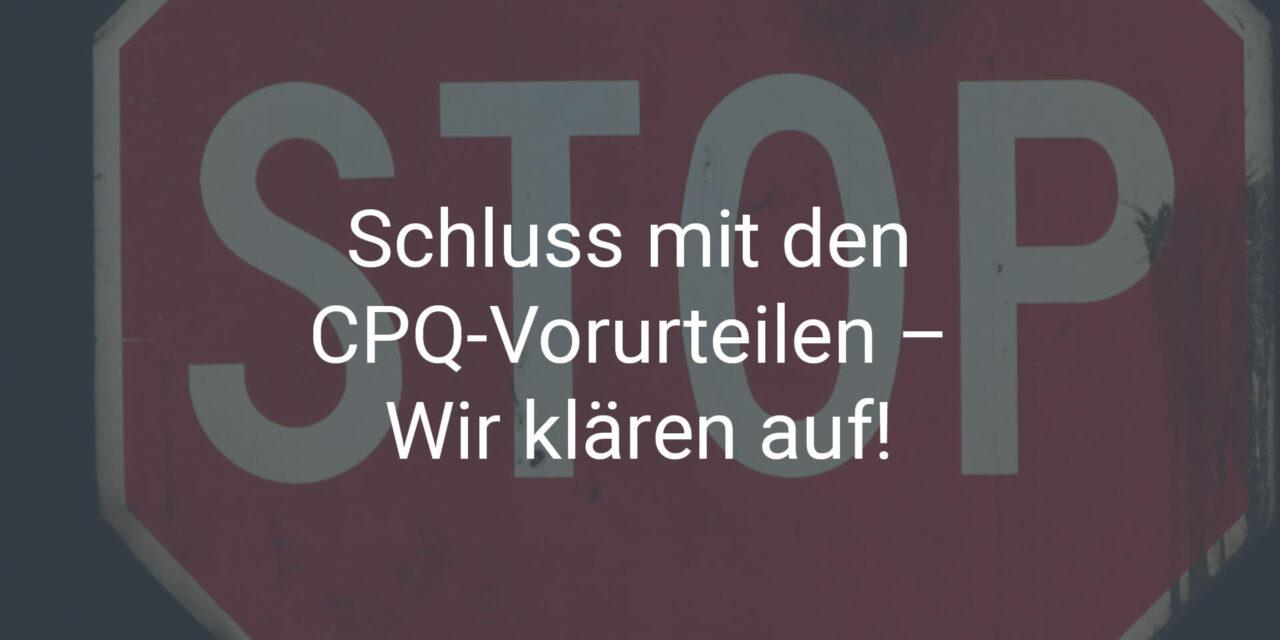 Schluss mit den CPQ-Vorurteilen – Wir klären auf!