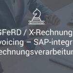 ZUGFeRD / X-Rechnungen / e-Invoicing – SAP-integrierte Rechnungsverarbeitung