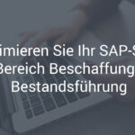 Beschaffung und Bestandsführung in SAP – so optimieren Sie Ihr System
