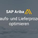 SAP Ariba – Einkauf, Beschaffung und Lieferung optimieren
