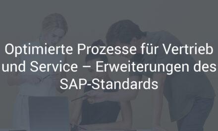 Optimierte Prozesse für Vertrieb und Service – Erweiterungen des SAP-Standards