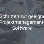 In 5 Schritten zur geeigneten Projektmanagement-Software