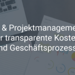 CPQ und Projektmanagement – für transparente Produktionskosten und Geschäftsprozesse