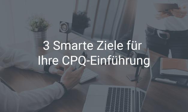 3 Smarte Ziele für die Einführung Ihrer CPQ-Software