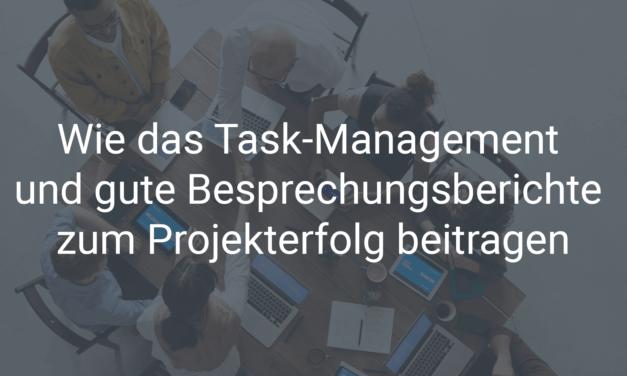 Wie das Task-Management und Besprechungsberichte zum Projekterfolg beitragen