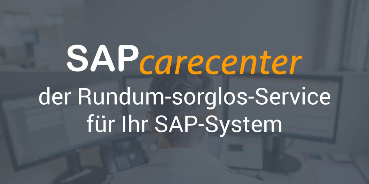 SAPcarecenter – der Rundum-sorglos-Service für Ihr SAP-System