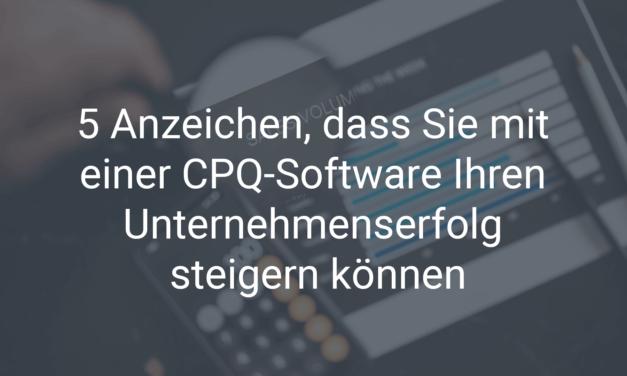 5 Anzeichen, dass Sie mit einer CPQ-Software Ihren Unternehmenserfolg steigern können