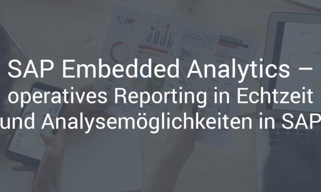 SAP Embedded Analytics – operatives Reporting in Echtzeit und Analysemöglichkeiten in SAP S/4HANA