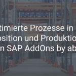 Optimierte Prozesse in der Disposition und Produktion mit den SAP AddOns by abilis