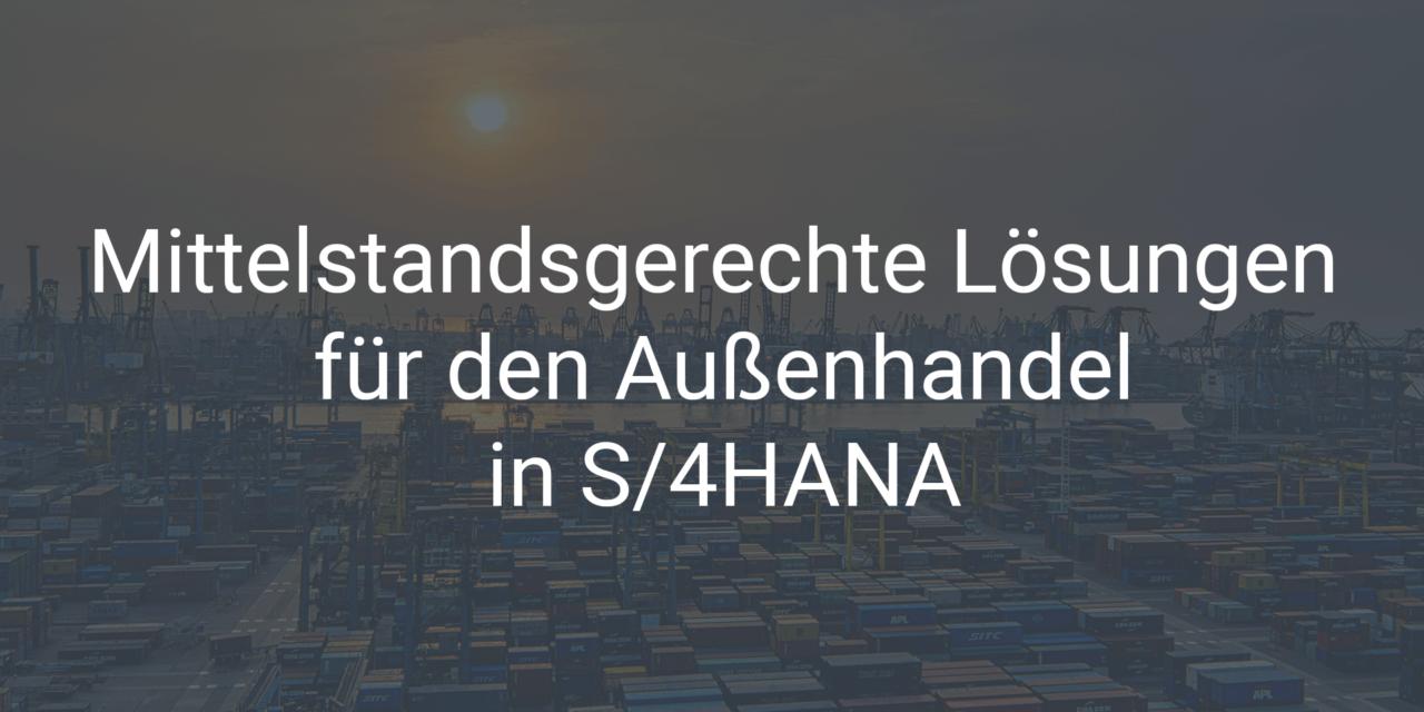 Mittelstandsgerechte Lösungen für den Außenhandel in SAP S/4HANA