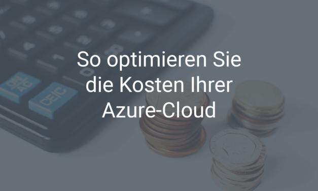 So optimieren Sie jetzt die Kosten Ihrer Azure-Cloud