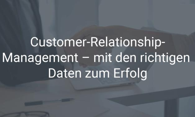 Customer-Relationship-Management – mit den richtigen Daten zum Erfolg