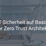 IT-Sicherheit auf Basis einer Zero Trust Architektur