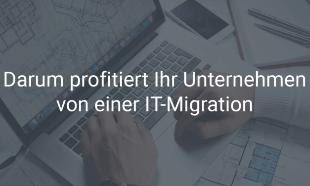 Darum profitiert Ihr Unternehmen von einer IT-Migration